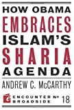 img - for How Obama Embraces Islam's Sharia Agenda (Encounter Broadsides) [Paperback] [2010] (Author) Andrew C McCarthy book / textbook / text book
