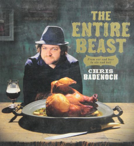 The Entire Beast: From Ear and Beer to Ale and Tail by Chris Badenoch