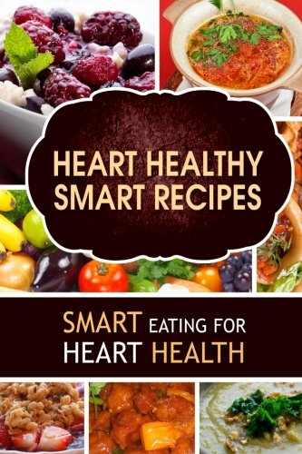 Heart Healthy Smart Recipes: Smart Eating for Heart Health - Heart-Care Series