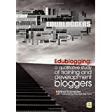 Edublogging: A Qualitative Study of Training and Development Bloggersby Kristina Schneider