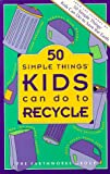 50 Simple Things Kids Can Do to Recycle (1879682001) by Earthworks Group