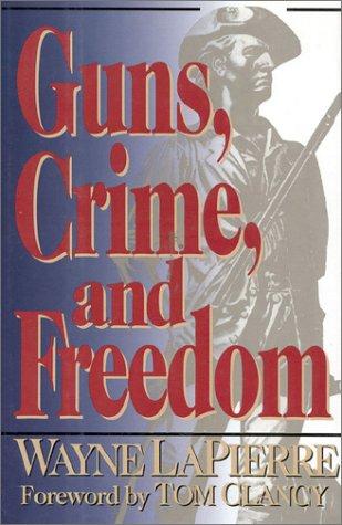Guns, Crime, and Freedom, Wayne R. Lapierre, Tom Clancy (Foreword)