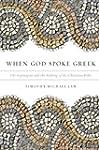 When God Spoke Greek: The Septuagint...