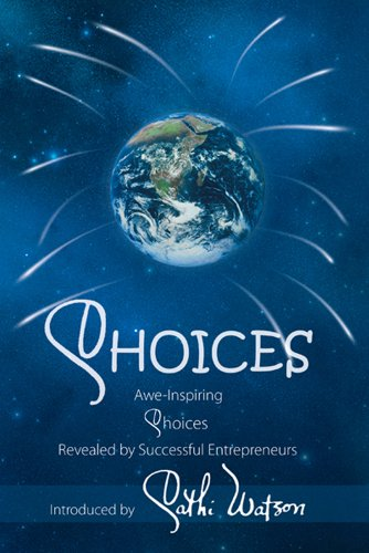 CHOICES: Awe-Inspiring Choices Revealed by Successful Entrepreneurs PDF