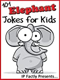 101 Elephant Jokes for Kids (Animal Jokes for Kids - Joke Books for Kids vol. 10)