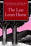 Last Letter Home: The Emigrant Novels Book 4 (The Emigrant Novels / Vilhelm Moberg, Book 4) (0873513223) by Moberg, Vilhelm