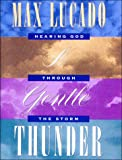 A Gentle Thunder: Hearing God Through the Storm (0849951429) by Lucado, Max