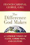 img - for The Difference God Makes: A Catholic Vision of Faith, Communion, and Culture (Herder & Herder Books) book / textbook / text book