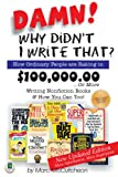 Damn! Why Didn't I Write That? How Ordinary People are Raking in $100,000.00...or more Writing Nonfiction Books & How You Can Too! (1884956173) by McCutcheon, Marc