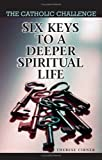 Six Keys to a Deeper Spiritual Life