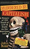 Murdered by Capitalism: A Memoir of 150 Years of Life and Death on the American Left (Nation Books) (1560255781) by John Ross