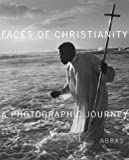 Faces of Christianity: A Photographic Journey (0810957280) by Abbas