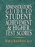 Administrator's Guide to Student Achievement & Higher Test Scores