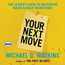 Your Next Move: The Leader's Guide to Successfully Navigating Major Career Transitions | Livre audio Auteur(s) : Michael Watkins Narrateur(s) : Sean Pratt