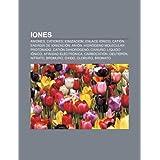 Iones: Aniones, Cationes, Ionizaci N, Enlace I Nico, Cati N, Energ a de Ionizaci N, Ani N, Hidr Geno Molecular...