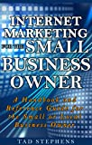img - for Internet Marketing for the Small Business Owner: A Handbook and Reference Guide for the Small or Local Business Owner book / textbook / text book