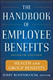 img - for The Handbook of Employee Benefits: Health and Group Benefits 7/E book / textbook / text book
