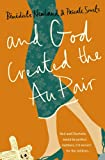And God Created the Au Pair: Picture the Perfect Family, Now Forget It and Read This!