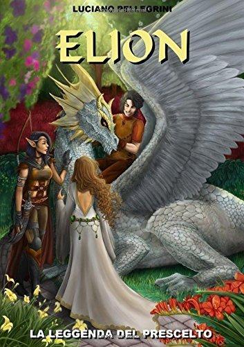 elion-la-leggenda-del-prescelto-italian-edition-by-luciano-pellegrini-2015-08-30