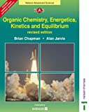 Organic Chemistry, Energetics, Kinetics & Equilibrium (Nelson Advanced Science) (0748776567) by Chapman, Brian