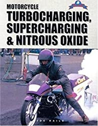 Motorcycle Turbocharging, Supercharging and Nitrous Oxide: A Complete Guide to Forced Induction and Its Use on Modern Motorcycle Engines (Tech Series)