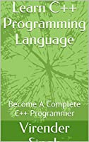 Learn C++ Programming Language: Become A Complete C++ Programmer Front Cover