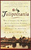 Tulipomania : The Story of the Worlds Most Coveted Flower & the Extraordinary Passions It Aroused