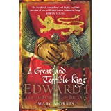 A Great and Terrible King: Edward I and the Forging of Britainby Marc Morris