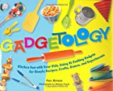 img - for Gadgetology: Kitchen Fun with Your Kids, Using 35 Cooking Gadgets for Simple Recipes, Crafts, Games, and Experiments book / textbook / text book