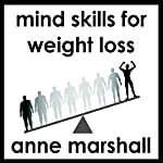 Mind Skills For Weight Loss: When will power isn't enough! | Anne Marshall