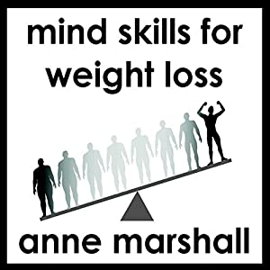 Mind Skills For Weight Loss: When will power isn't enough! | [Anne Marshall]