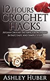12 Hours Crochet Hacks: Afghan Crochet Patterns for Beginners in Fast, Easy, and Simple Steps (How to Crochet for Beginners, Crochet Patterns, Crochet Stitches, Crochet Knitting, How to Crochet)