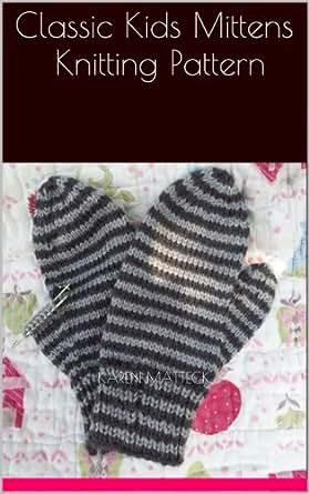 Kids Mittens Knitting Pattern : Classic Kids Mittens Knitting Pattern - Kindle edition by Karen Matteck. Craf...