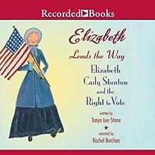 Elizabeth Leads the Way Audiobook by Tanya Lee Stone Narrated by Rachel Botchan