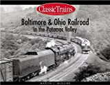 Baltimore & Ohio Railroad in the Potomac Valley (Classic Trains)
