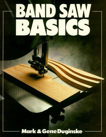 Band Saw Basics (Basics Series), Gene Duginske