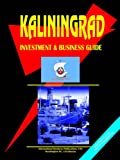 Kaliningrad Oblast Regional Investment and Business Guide (0739790714) by USA Ibp .