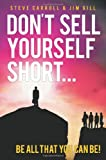 Dont Sell Yourself Short!: Be All You Can Be!