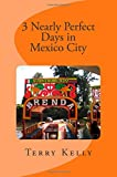 3 Nearly Perfect Days in Mexico City