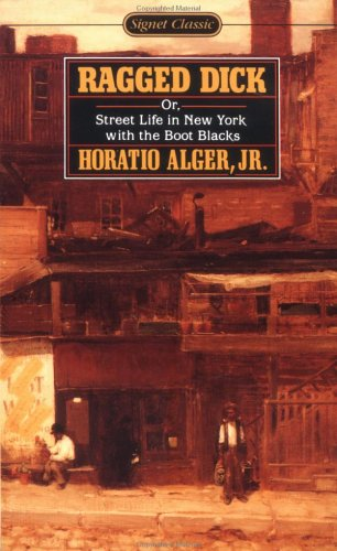 Ragged Dick Or, Street Life in New York with the Boot-Blacks (Signet Classics), Horatio Alger