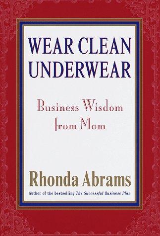 Image for Wear Clean Underwear : Business Wisdom from Mom