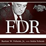 FDR Goes to War: How Expanded Executive Power, Spiraling National Debt, and Restricted Civil Liberties Shaped Wartime America | Burton W. Folsom,Anita Folson