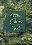 The Secret Colors of God--poems by Nancy Thomas (1594980039) by Nancy Thomas