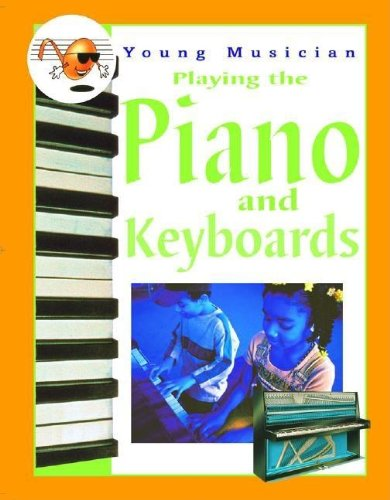 Playing the Piano and Keyboards (Young Musician)