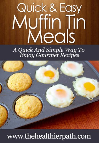 Muffin Tin Recipes: A Quick And Simple Way To Enjoy Gourmet Recipes. (Quick & Easy Recipes) by Mary Miller