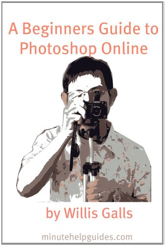 A Beginners Guide to Photoshop Online: A Quick Guide to the Free Online Photo Editor