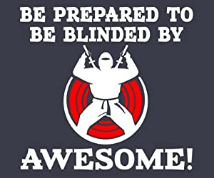 Prepare To Be Blinded by Awesome T-Shirt (Unisex)