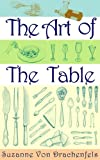 The Art of the Table: A Complete Guide to Table Setting, Table Manners, and Tableware (English Edition)