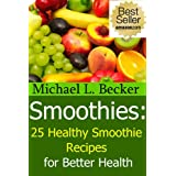 Smoothies: 25 Healthy Smoothie Recipes for Better Health (Optimum Health Series)