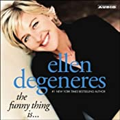 The Funny Thing Is... | [Ellen Degeneres]
